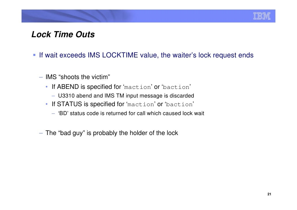 """Lock Time Outs   If wait exceeds IMS LOCKTIME value, the waiter's lock request ends    – IMS """"shoots the victim""""    • If A..."""