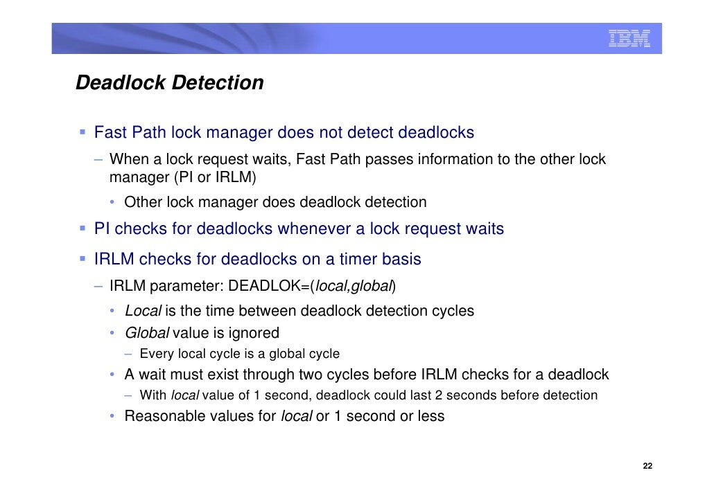 Deadlock Detection   Fast Path lock manager does not detect deadlocks  – When a lock request waits, Fast Path passes infor...