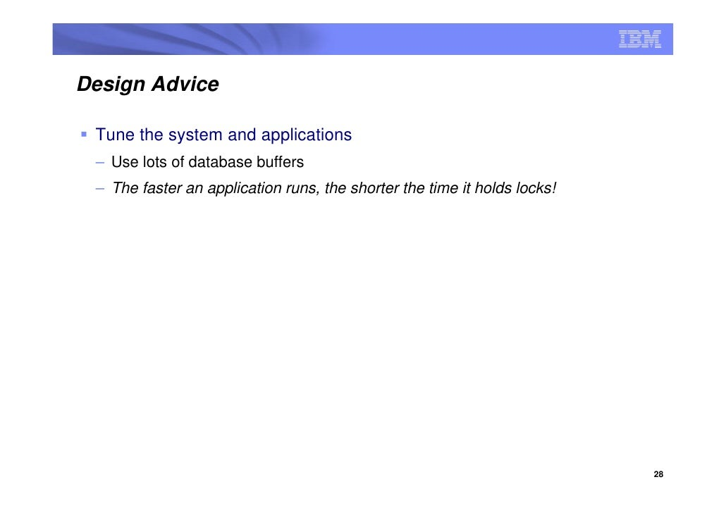 Design Advice   Tune the system and applications  – Use lots of database buffers  – The faster an application runs, the sh...