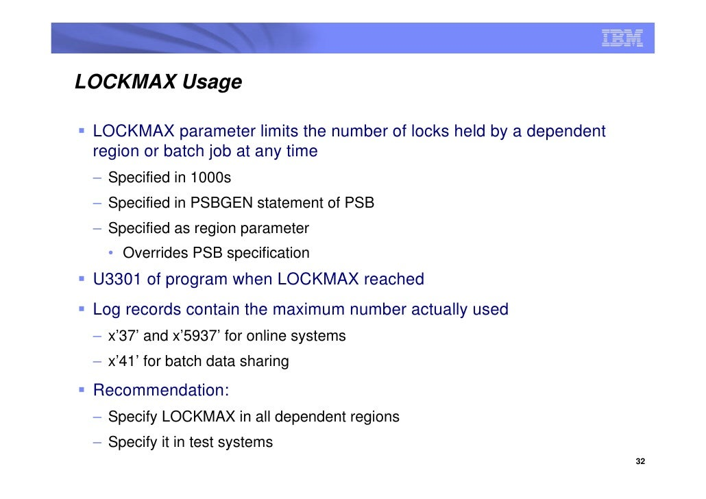 LOCKMAX Usage   LOCKMAX parameter limits the number of locks held by a dependent  region or batch job at any time  – Speci...
