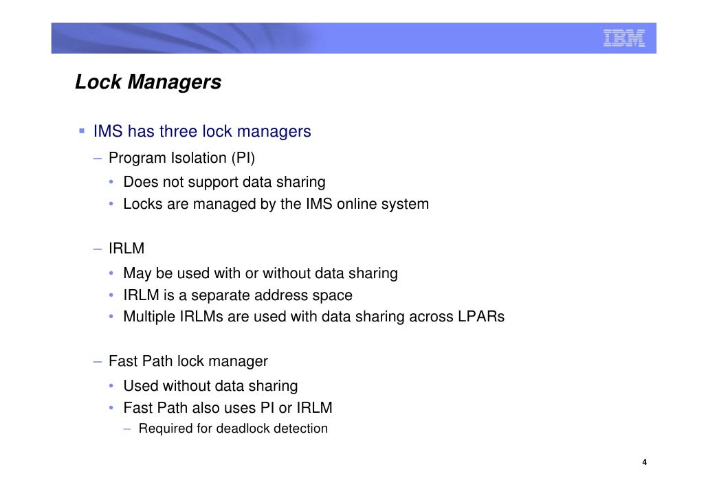Lock Managers   IMS has three lock managers  – Program Isolation (PI)    • Does not support data sharing    • Locks are ma...