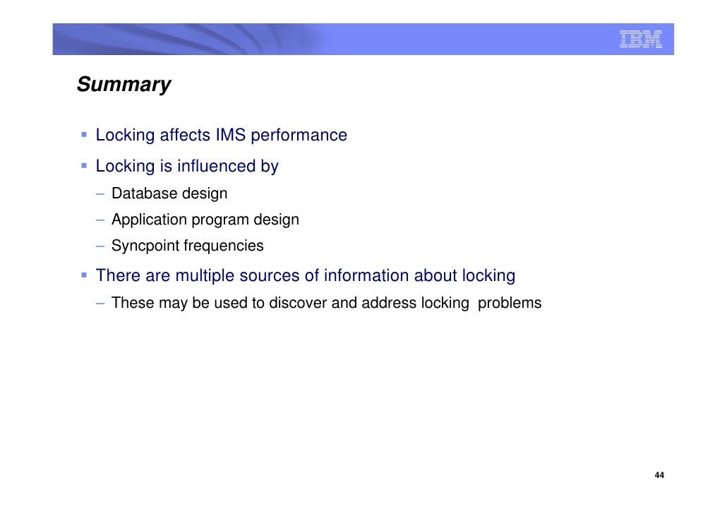 Summary   Locking affects IMS performance  Locking is influenced by  – Database design  – Application program design  – Sy...