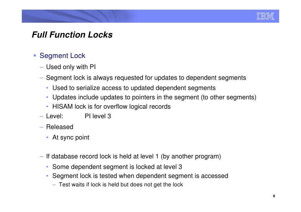 Full Function Locks   Segment Lock  – Used only with PI  – Segment lock is always requested for updates to dependent segme...