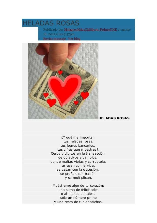 HELADAS ROSAS    Publicado por MilagrosHdezChiliberti-PrdnteUHE el agosto    18, 2012 a las 9:37pm    Enviar mensaje Ver b...