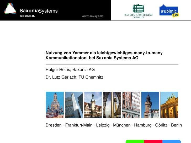Nutzung von Yammer als leichtgewichtiges many-to-many Kommunikationstool bei Saxonia Systems AG<br />Holger Helas, Saxonia...