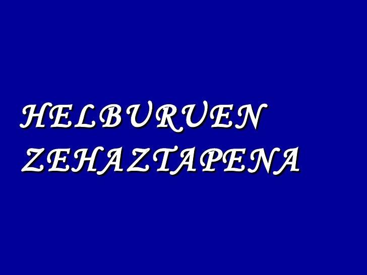 HELBURUEN   ZEHAZTAPENA