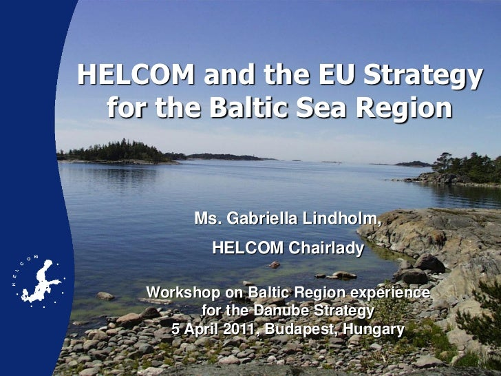 HELCOM and the EU Strategy  for the Baltic Sea Region          Ms. Gabriella Lindholm,            HELCOM Chairlady    Work...