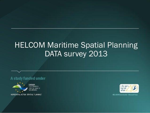 HELCOM Maritime Spatial Planning DATA survey 2013 A study funded under HELCOM Secretariat- ManuelFrias