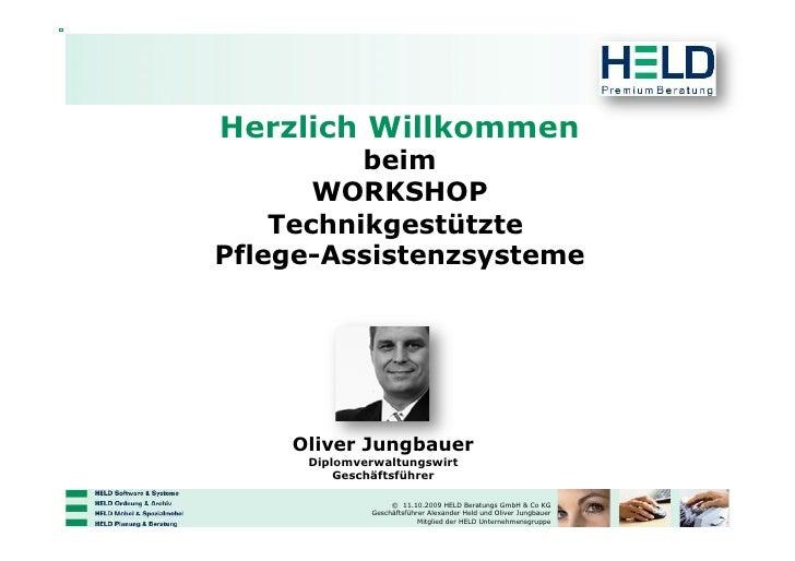 Herzlich Willkommen           beim        WORKSHOP     Technikgestützte Pflege-Assistenzsysteme         Oliver Jungbauer  ...
