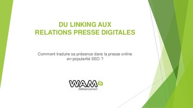 DU LINKING AUX RELATIONS PRESSE DIGITALES Comment traduire sa présence dans la presse online en popularité SEO ?