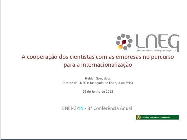 A cooperação dos cientistas com as empresas no percurso para a internacionalização Helder Gonçalves Diretor do LNEG e Dele...