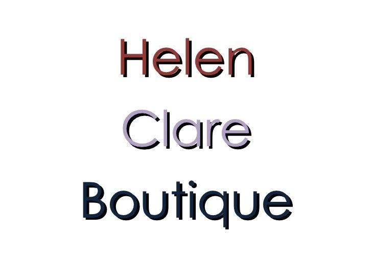<ul><li>Helen </li></ul><ul><li>Clare </li></ul><ul><li>Boutique </li></ul>