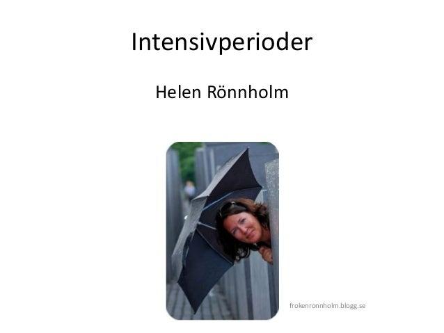 Intensivperioder Helen Rönnholm frokenronnholm.blogg.se