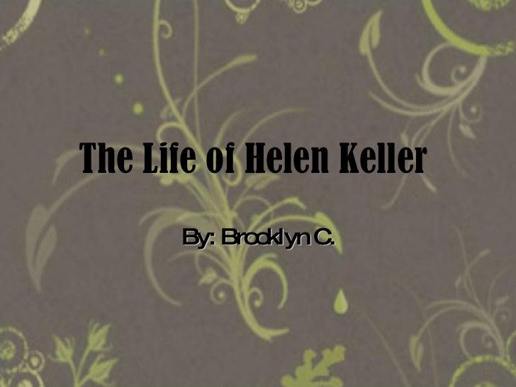 The Life of Helen Keller By: Brooklyn C.