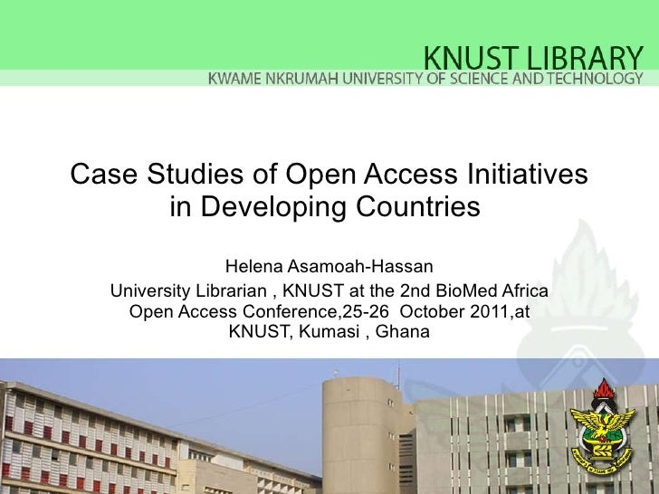 Case Studies of Open Access Initiatives in Developing Countries  Helena Asamoah-Hassan University Librarian , KNUST at the...