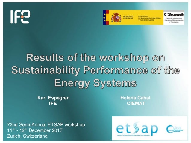 72nd Semi-Annual ETSAP workshop 11th - 12th December 2017 Zurich, Switzerland Helena Cabal CIEMAT Kari Espegren IFE