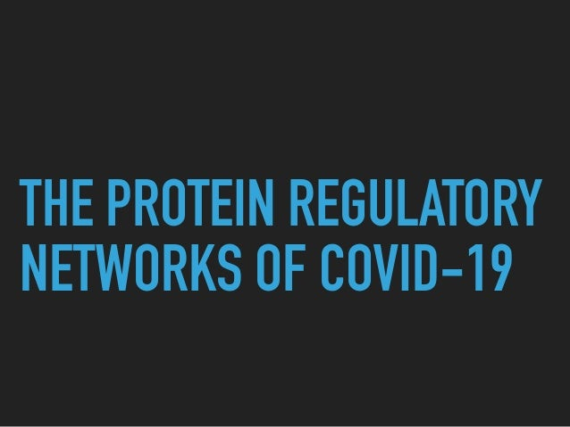 THE PROTEIN REGULATORY NETWORKS OF COVID-19