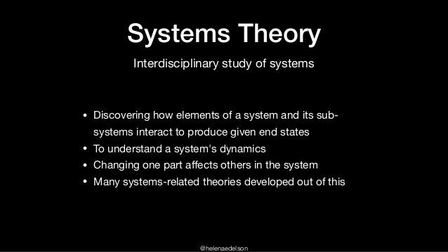 @helenaedelson Systems Theory • Discovering how elements of a system and its sub- systems interact to produce given end st...