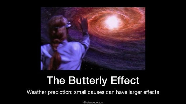 @helenaedelson The Butterly Effect Weather prediction: small causes can have larger effects