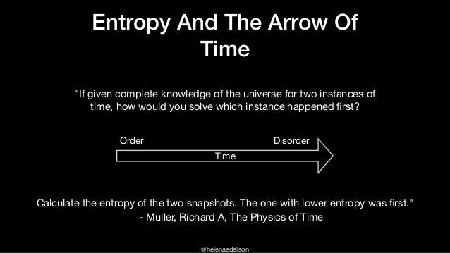 """@helenaedelson Entropy And The Arrow Of Time """"If given complete knowledge of the universe for two instances of time, how w..."""