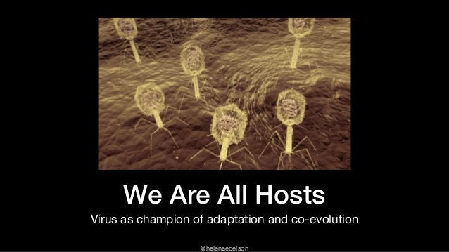 @helenaedelson We Are All Hosts Virus as champion of adaptation and co-evolution
