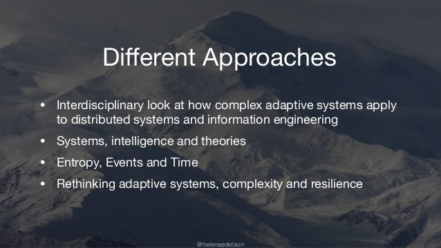 @helenaedelson • Interdisciplinary look at how complex adaptive systems apply to distributed systems and information engin...