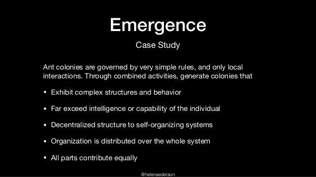@helenaedelson Emergence Ant colonies are governed by very simple rules, and only local interactions. Through combined act...