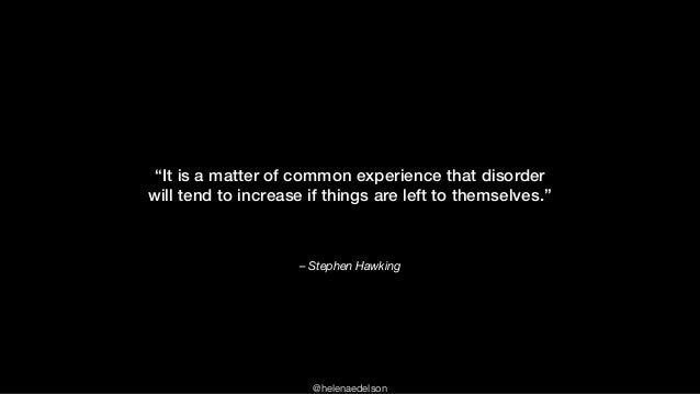 """@helenaedelson – Stephen Hawking """"It is a matter of common experience that disorder will tend to increase if things are le..."""