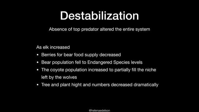 @helenaedelson Destabilization As elk increased  • Berries for bear food supply decreased  • Bear population fell to Endan...