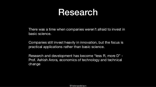 @helenaedelson Research There was a time when companies weren't afraid to invest in basic science.   Companies still inves...
