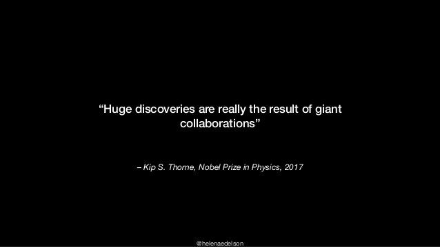 """@helenaedelson – Kip S. Thorne, Nobel Prize in Physics, 2017 """"Huge discoveries are really the result of giant collaboratio..."""