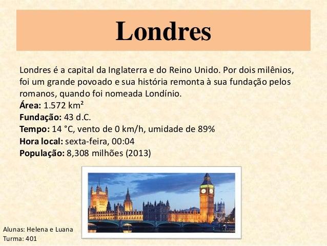 Londres  Londres é a capital da Inglaterra e do Reino Unido. Por dois milênios,  foi um grande povoado e sua história remo...