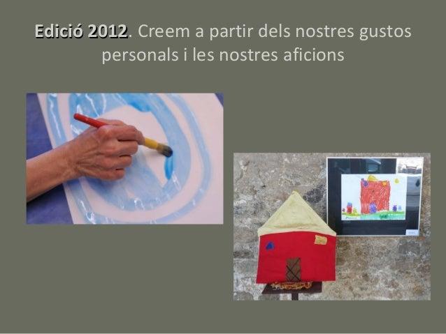 Edició 2012. Creem a partir dels nostres gustos       2012        personals i les nostres aficions