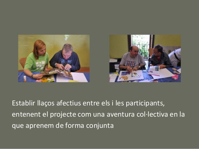 Establir llaços afectius entre els i les participants,entenent el projecte com una aventura col·lectiva en laque aprenem d...