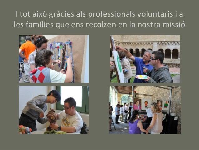 I tot això gràcies als professionals voluntaris i ales famílies que ens recolzen en la nostra missió