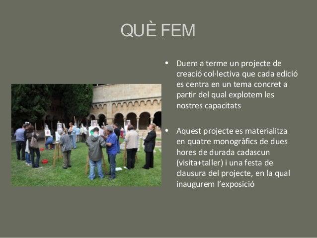 QUÈ FEM    • Duem a terme un projecte de      creació col·lectiva que cada edició      es centra en un tema concret a     ...