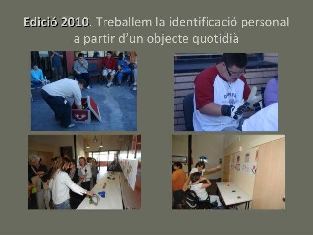 Edició 2010. Treballem la identificació personal       2010         a partir d'un objecte quotidià