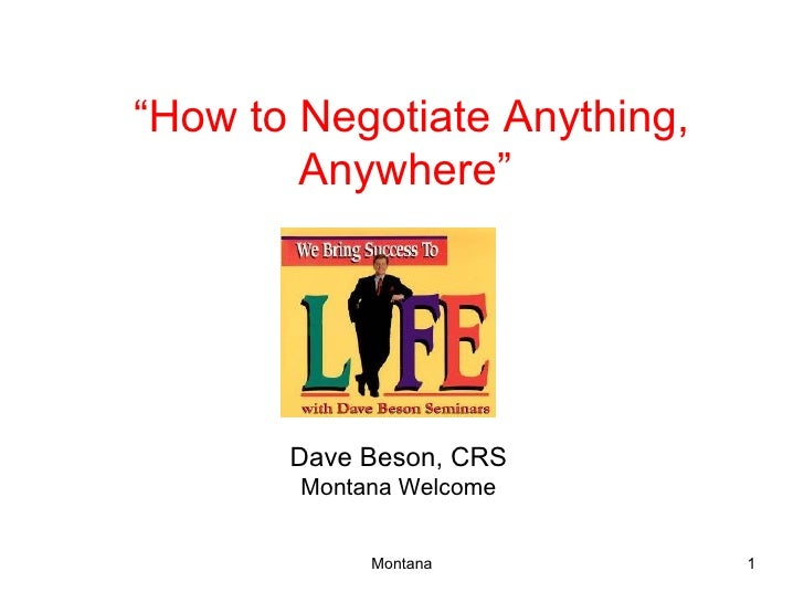 """ How to Negotiate Anything, Anywhere"" Dave Beson, CRS Montana Welcome"