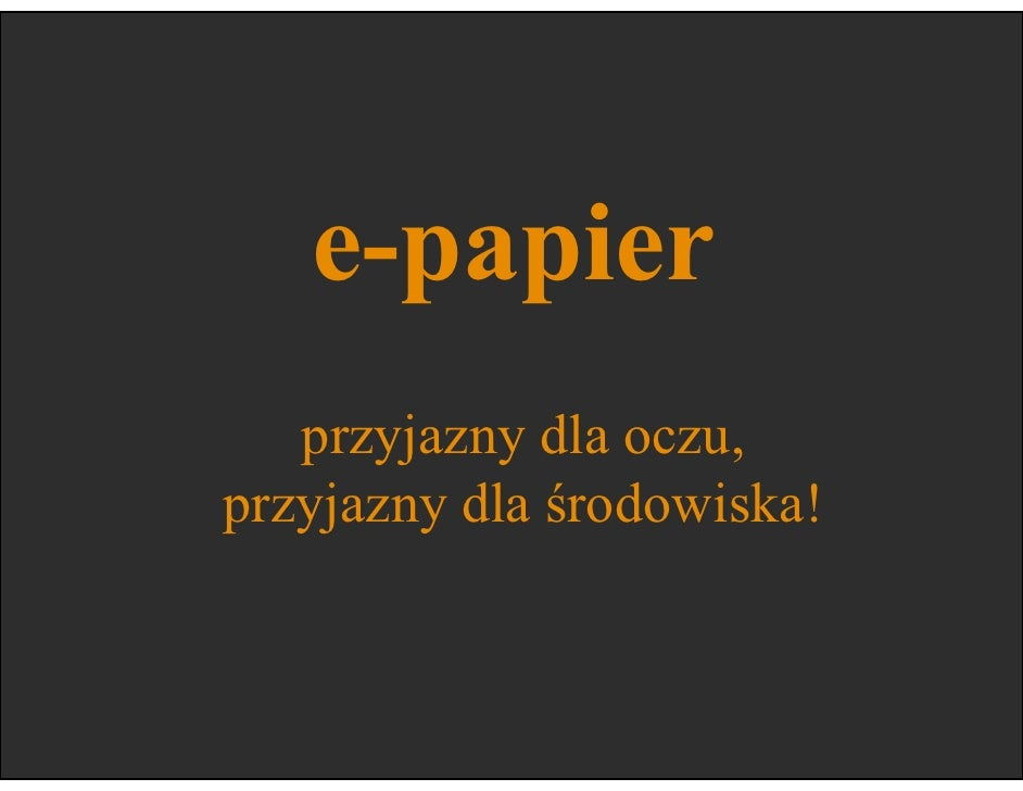 e-papier    przyjazny dla oczu, przyjazny dla środowiska!