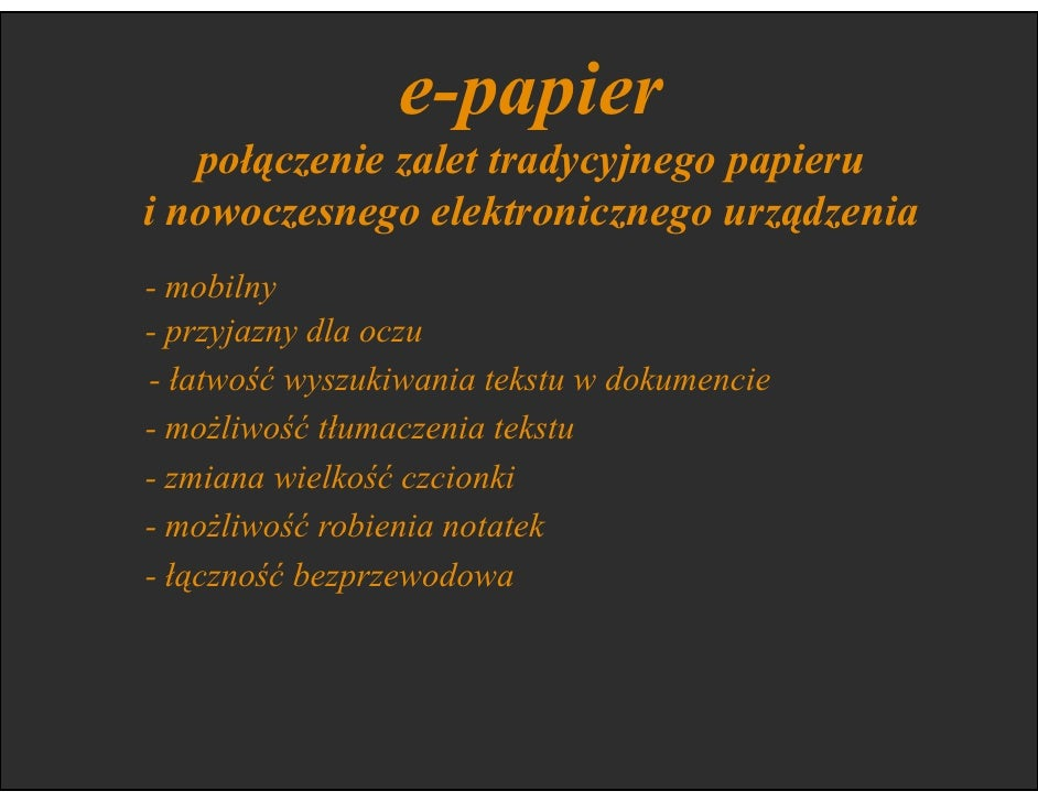 e-papier              rewolucja w prezentacji treści  - ksiąŜka i gazeta wiecznie aktualna. - treści multimedialne -nowośc...