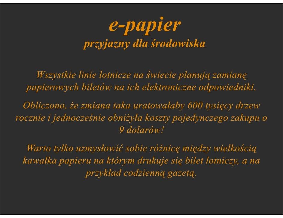 e-papier              przyjazny dla środowiska     Według najnowszych badań przeciętny amerykański pracownik biurowy druku...
