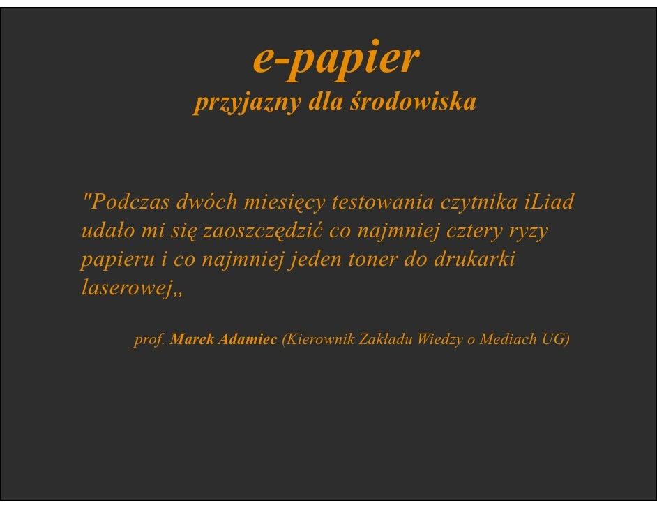 e-papier                        wady  - przyzwyczajenia - quot;jednak to nie to co papierowa ksiąŜkaquot; - zapach farby d...