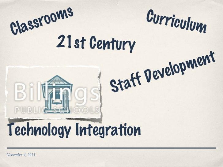 Technology Integration November 4, 2011 Classrooms Curriculum Staff Development 21st Century