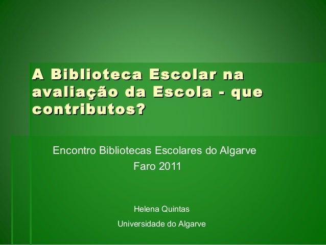 Encontro Bibliotecas Escolares do Algarve Faro 2011 A Biblioteca Escolar naA Biblioteca Escolar na avaliação da Escola - q...