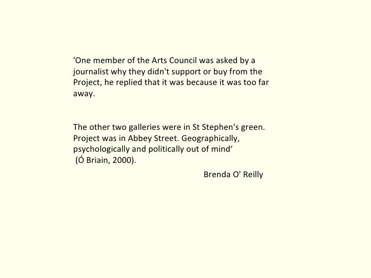 'One member of the Arts Council was asked by a journalist why they didn't support or buy from the Project, he replied that...