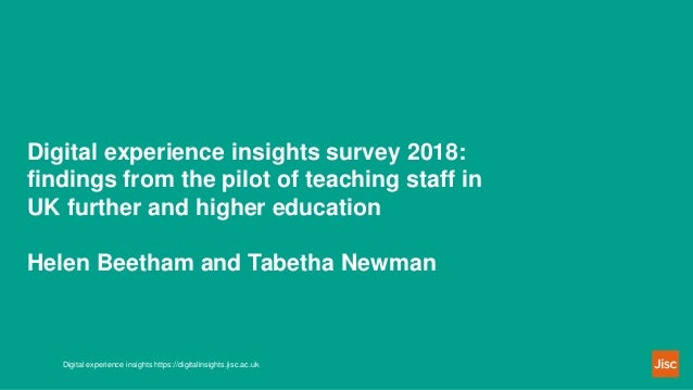 Digital experience insights survey 2018: findings from the pilot of teaching staff in UK further and higher education Hele...