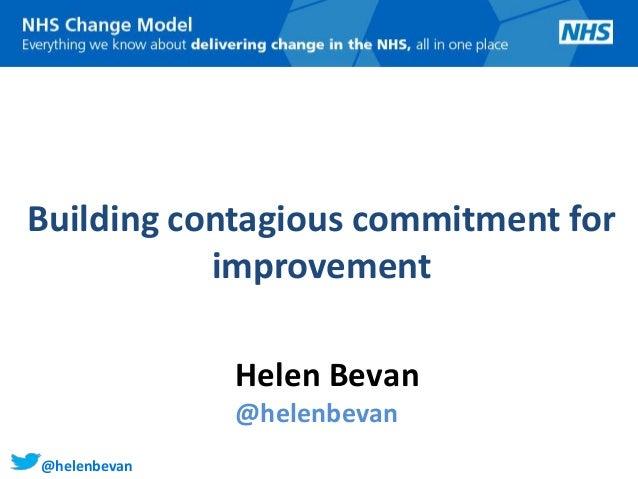 @helenbevanBuilding contagious commitment forimprovementHelen Bevan@helenbevan