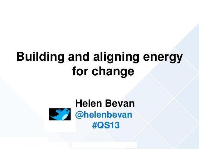 @helenbevan #qs13Building and aligning energyfor changeHelen Bevan@helenbevan#QS13