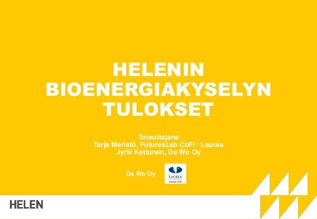 HELENIN BIOENERGIAKYSELYN TULOKSET Toteuttajana Tarja Meristö, FuturesLab CoFi / Laurea Jyrki Kettunen, Da Wo Oy Da Wo Oy