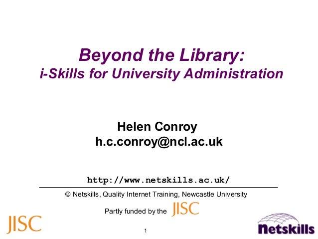 1 Beyond the Library: i-Skills for University Administration http://www.netskills.ac.uk/ © Netskills, Quality Internet Tra...